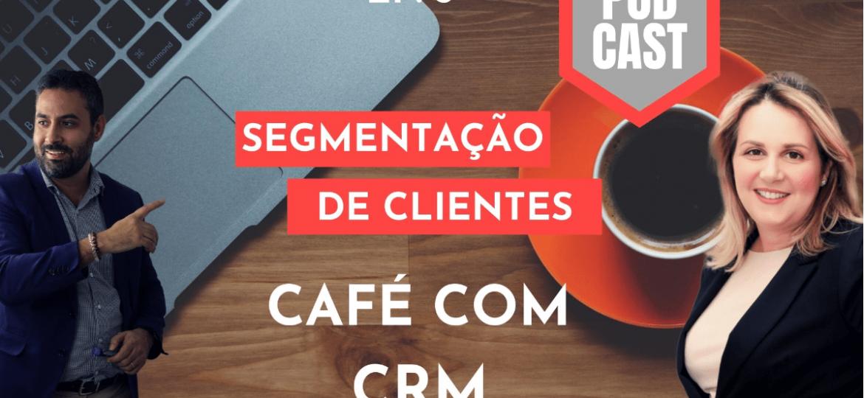 Podcast Café com CRM - episódio #3 - Segmentação de clientes